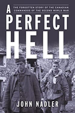 A Perfect Hell: The True Story of the Fssf, Forgotten Commandos of the Second World War 9780385661409