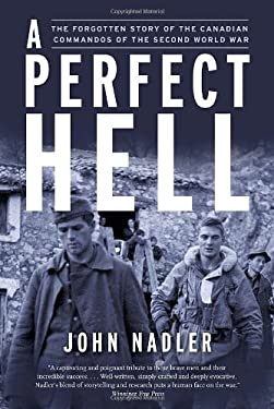 A Perfect Hell: The Forgotten Story of the Canadian Commandos of the Second World War 9780385661416