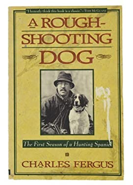 A Rough-Shooting Dog: The First Season of a Hunting Spaniel 9780385479929