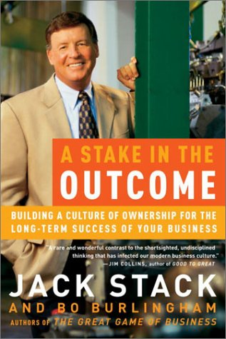 A Stake in the Outcome: Building a Culture of Ownership for the Long-Term Success of Your Business 9780385505093