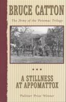 A Stillness at Appomattox: The Army of the Potomac Trilogy 9780385044516