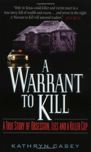 A Warrant to Kill: A True Story of Obsession, Lies and a Killer Cop 9780380780419