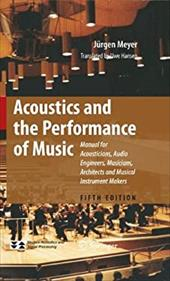 Acoustics and the Performance of Music: Manual for Acousticians, Audio Engineers, Musicians, Architects and Musical Instruments Ma