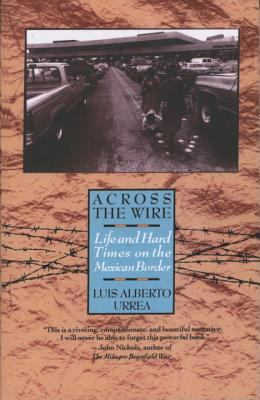 Across the Wire: Life and Hard Times on the Mexican Border 9780385425308