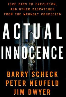 Actual Innocence: Five Days to Execution, and Other Dispatches from the Wrongly Convicted 9780385493413