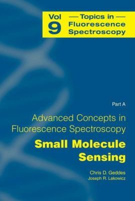 Advanced Concepts in Fluorescence Sensing: Part A: Small Molecule Sensing 9780387233345