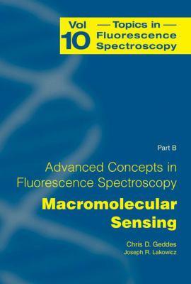 Advanced Concepts in Fluorescence Sensing: Part B: Macromolecular Sensing 9780387236445