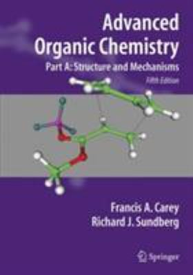 Advanced Organic Chemistry Part A: Structure and Mechanisms 9780387448978