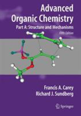 Advanced Organic Chemistry: Part A: Structure and Mechanisms 9780387683461