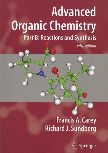 Advanced Organic Chemistry: Part B: Reactions and Synthesis 9780387683546