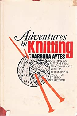 Adventures in Knitting:  More Than 100 Patterns, From Easy to Intricate