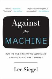 Against the Machine: How the Web Is Reshaping Culture and Commerce--And Why It Matters 1159257