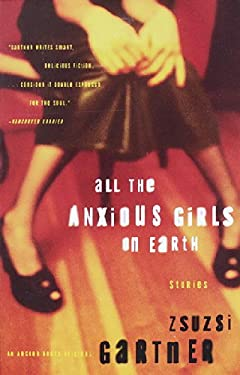 All the Anxious Girls on Earth: Stories 9780385499118