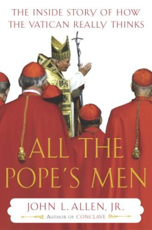 All the Pope's Men: The Inside Story of How the Vatican Really Thinks 9780385509664