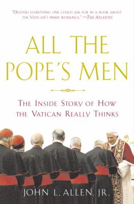 All the Pope's Men: The Inside Story of How the Vatican Really Thinks 9780385509671