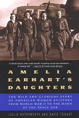 Amelia Earhart's Daughters: The Wild and Glorious Story of American Women Aviators from World War II to the Dawn of the Space Age 9780380729845
