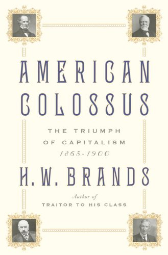 American Colossus: The Triumph of Capitalism, 1865-1900 9780385523332