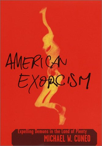 American Exorcism: Expelling Demons in the Land of Plenty 9780385501767