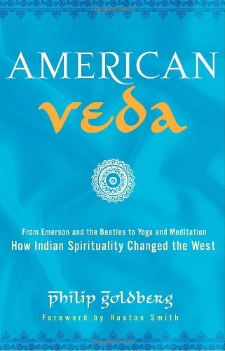 American Veda: From Emerson and the Beatles to Yoga and Meditation: How Indian Spirituality Changed the West 9780385521345