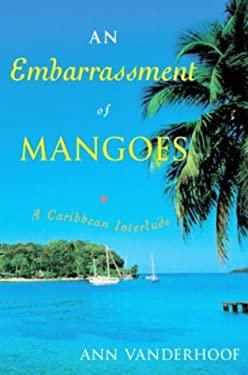 An Embarrassment of Mangoes: A Caribbean Interlude 9780385659543