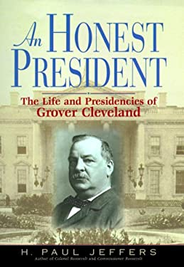 Honest President : The Life and Presidencies of Grover Cleveland