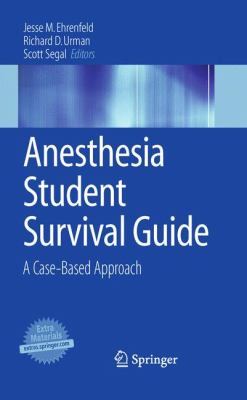 Anesthesia Student Survival Guide: A Case-Based Approach 9780387097084