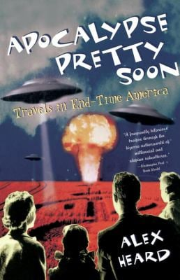 Apocalypse Pretty Soon: Travels in End-Time America 9780385498524