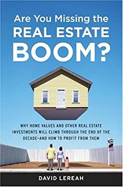 Are You Missing the Real Estate Boom?: The Boom Will Not Bust and Why Property Values Will Continue to Climb Through the End of the Decade - And How t 9780385514347