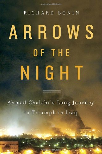Arrows of the Night: Ahmad Chalabi's Long Journey to Triumph in Iraq 9780385524735
