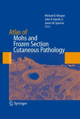 Atlas of Mohs and Frozen Section Cutaneous Pathology 9780387847993