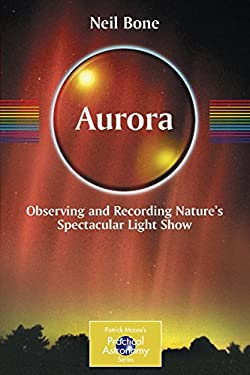 Aurora: Observing and Recording Nature's Spectacular Light Show 9780387360522