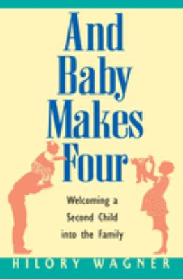 Baby Makes Four: Welcoming a Second Child Into the Family 9780380795055