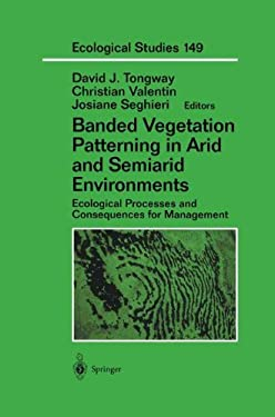 Banded Vegetation Patterning in Arid and Semiarid Environments: Ecological Processes and Consequences for Management 9780387988399