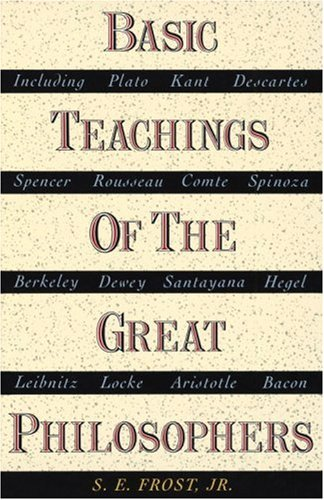 Basic Teachings of the Great Philosophers: A Survey of Their Basic Ideas 9780385030076