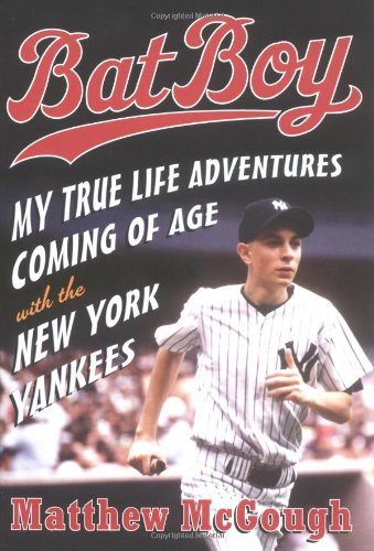 Bat Boy: My True Life Adventures Coming of Age with the New York Yankees 9780385510202