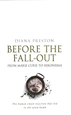 Before the Fall-Out: From Marie Curie to Hiroshima 9780385604383