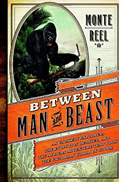 Between Man and Beast: A Tale of Exploration & Evolution 9780385534222