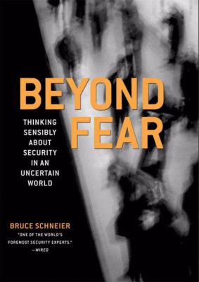 Beyond Fear: Thinking Sensibly about Security in an Uncertain World 9780387026206