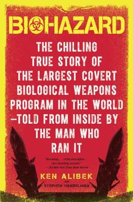Biohazard: The Chilling True Story of the Largest Covert Biological Weapons Program in the World--Told from the Inside by the Man 9780385334969