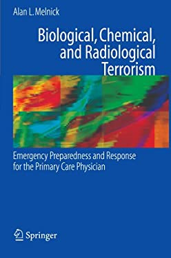 Biological, Chemical, and Radiological Terrorism: Emergency Preparedness and Response for the Primary Care Physician 9780387472317