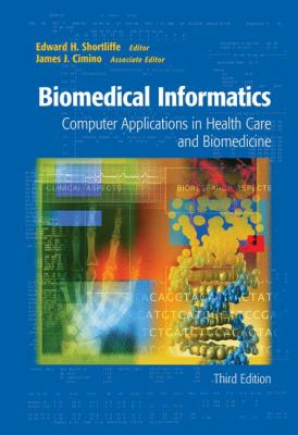 Biomedical Informatics: Computer Applications in Health Care and Biomedicine 9780387289861