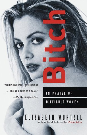 Bitch: In Praise of Difficult Women 9780385484015