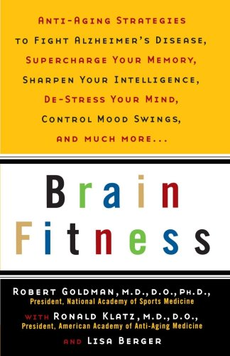 Brain Fitness: Anti-Aging to Fight Alzheimer's Disease, Supercharge Your Memory, Sharpen Your Intelligence, de-Stress Your Mind, Cont 9780385488693