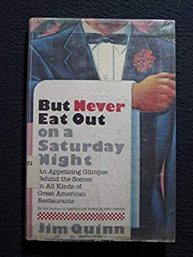 But Never Eat Out on a Saturday Night : Behind the Scenes in All Kinds of Great American Restaurants