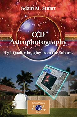 CCD Astrophotography: High Quality Imaging from the Suburbs 9780387262413