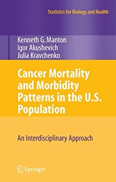 Cancer Mortality and Morbidity Patterns in the U.S. Population: An Interdisciplinary Approach 9780387781921