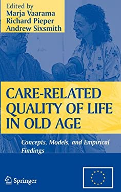 Care-Related Quality of Life in Old Age: Concepts, Models, and Empirical Findings 9780387721682