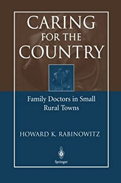 Caring for the Country: Family Doctors in Small Rural Towns 9780387209784
