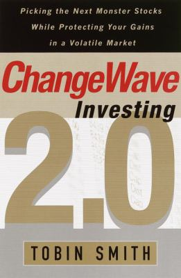 Changewave Investing 2.0: Picking the Next Monster Stocks While Protecting Your Gains in a Volatile Market 9780385502443