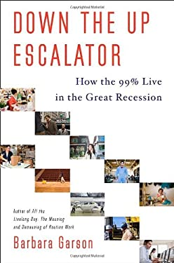 Down the Up Escalator: How the 99 Percent Live in the Great Recession 9780385532747